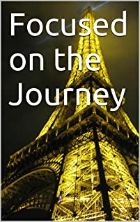 Focused on the Journey (English Edition)