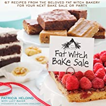 Fat Witch Bake Sale: 67 Recipes from the Beloved Fat Witch Bakery for Your Next Bake Sale or Party: A Baking Book (Fat Witch Baking Cookbooks)