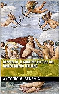 Raffaello, il sublime pittore del rinascimento italiano (Italian Edition)