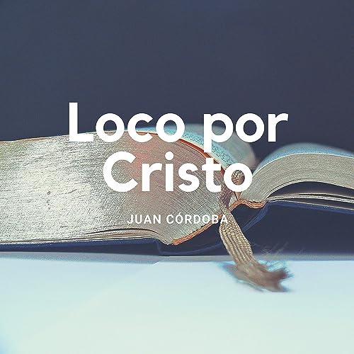 Juan córdoba Loco Por Cristo de Juan Córdoba en Amazon Music - Amazon.es