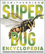 Super Bug Encyclopedia: The Biggest, Fastest, Deadliest Creepy-Crawlers on the Planet (Super Encyclopedias)