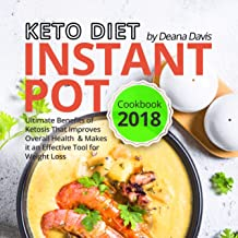 Keto Diet Instant Pot Cookbook 2018: Ultimate Benefits of Ketosis That Improves Overall Health and Makes it an Effective Tool for Weight Loss