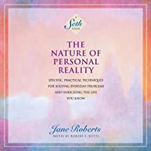 The Nature of Personal Reality: Specific, Practical Techniques for Solving Everyday Problems and Enriching the Life You Kn...