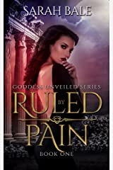 Ruled By Pain: Goddess Unveiled Book One Kindle Edition