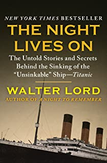 The Night Lives On: The Untold Stories and Secrets Behind the Sinking of the