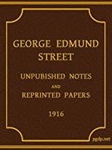 """The Abridged Version of """"George Edmund Street"""":  Unpublished Notes and Reprinted Papers"""
