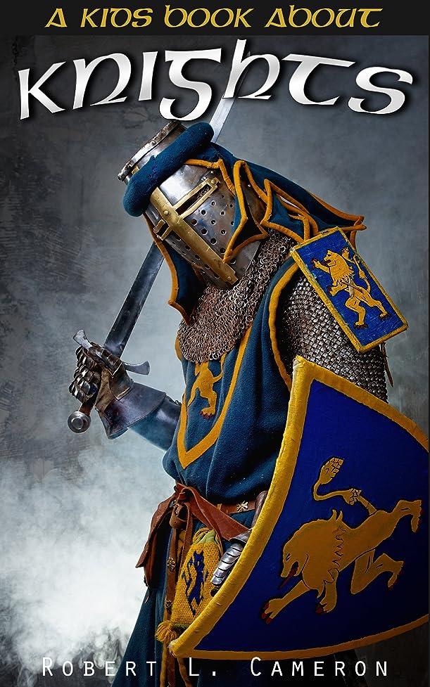 マーチャンダイザーモロニック私たち自身Kids Book About Knights! Discover Fun Facts About Knights, Knighthood, Chivalry and Armor of Medieval Warriors of The Middle Ages. (English Edition)