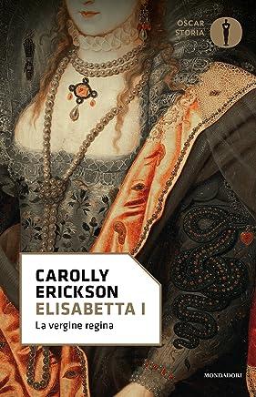 Elisabetta I: La vergine regina (Oscar storia Vol. 213)
