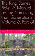The King James Bible: A Manuel on the Names by their Generations Volume 6, Part 31