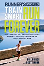Runner's World Train Smart, Run Forever: How to Become a Fit and Healthy Lifelong Runner by Following The Innovative 7-Hour Workout Week (English Edition)