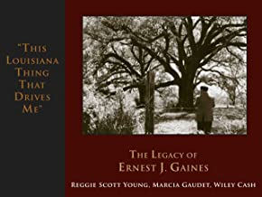 This Louisiana Thing That Drives Me: The Legacy of Ernest J. Gaines