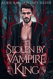 Stolen By The Vampire King: A Paranormal Vampire Romance (Baton Rouge Vampire Book 2)