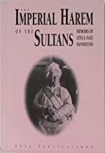 The Imperial Harem of the Sultans: Daily Life at the Ciragan Palace during the 19th Century: Memoirs of Leyla (Saz) Hanimefendi