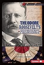 Theodore Roosevelt's Presidency (Presidential Powerhouses)