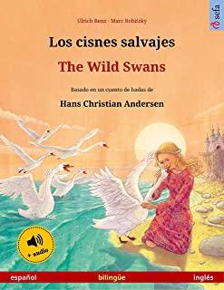 Los cisnes salvajes – The Wild Swans (español – inglés): Libro bilingüe para niños basado en un cuento de hadas de Hans Christian Andersen, con audiolibro ... ilustrados en dos idiomas) (Spanish Edition)