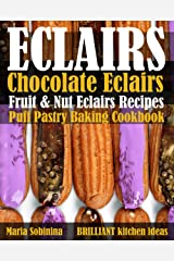 Eclairs: Chocolate Eclairs, Fruit & Nut Eclairs Recipes. Puff Pastry Baking Cookbook Kindle Edition
