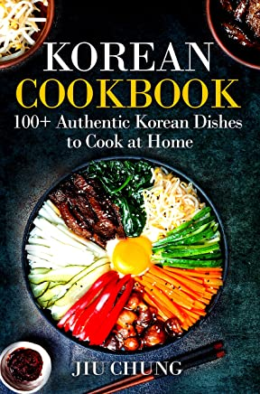 Korean Cookbook: 100+ Authentic Korean Dishes to Cook at Home (English Edition)