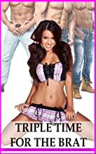 TRIPLE TIME FOR THE BRAT: A Forbidden, Taboo, Older Man, Younger Woman, Fertile, Menage, Group, Steamy Romantic Story