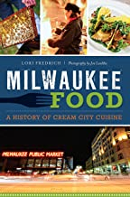 Milwaukee Food: A History of Cream City Cuisine (American Palate)