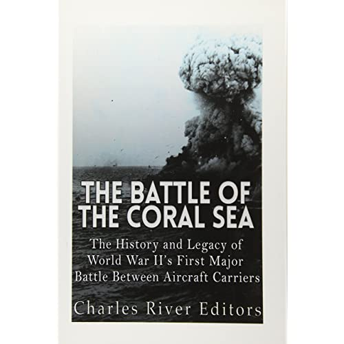 The Battle of the Coral Sea: The History and Legacy of World ...
