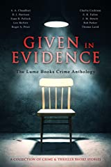 Given in Evidence: A Collection of Crime and Thriller Short Stories Kindle Edition