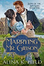 Marrying Mr. Gibson: A Regency Romantic Adventure (Sons of the Spy Lord Book 1) (English Edition)