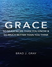 Grace: So Much More Than You Know & So Much Better Than You Think
