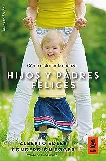 Hijos y padres felices: Cómo disfrutar la crianza (Kailas No Ficción nº 24) (Spanish Edition)