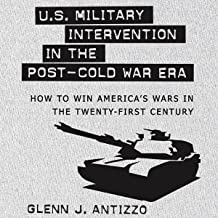 U.S. Military Intervention in the Post-Cold War Era: How to Win America's Wars in the Twenty-first Century