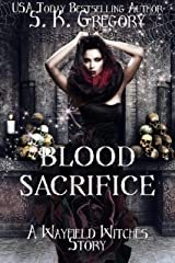 Blood Sacrifice: A Wayfield Witches Story (Wayfield Witches Series Book 1) Kindle Edition