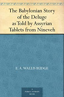 The Babylonian Story of the Deluge as Told by Assyrian Tablets from Nineveh (English Edition)