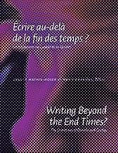 Writing Beyond the End Times? / Écrire au-delà de la fin des temps ?: The Literatures of Canada and Quebec / Les littératures au Canada et au Québec