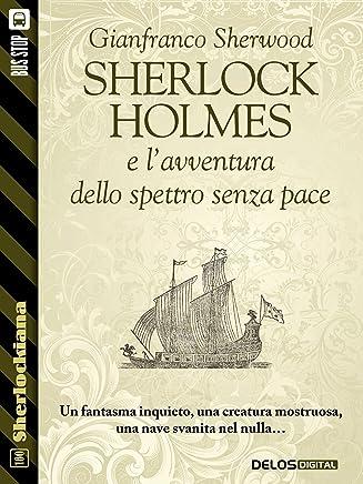 Sherlock Holmes e lavventura dello spettro senza pace (Sherlockiana)