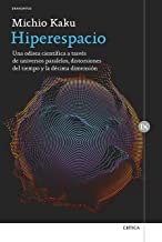 Hiperespacio : una odisea científica a través de universos paralelos, distorsiones del tiempo y la décima dimensión