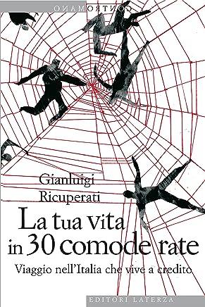 La tua vita in 30 comode rate: Viaggio nellItalia che vive a credito (Contromano)