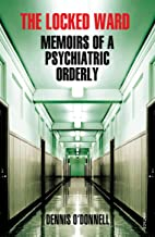 The Locked Ward: Memoirs of a Psychiatric Orderly (English Edition)