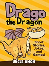 Drago the Dragon: Short Stories, Jokes, and Games! (Fun Time Reader Book 28)