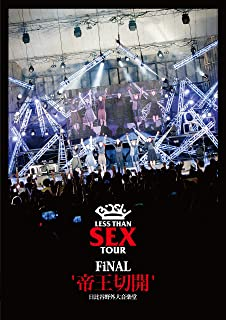 "Less Than SEX TOUR FiNAL ""帝王切開"