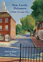 NEW CASTLE, DELAWARE: A WALK THROUGH TIME.