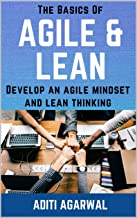 The Basics Of Agile and Lean: Develop an Agile Mindset and Lean Thinking (The Basics Of Customer-First Product Management Book 1)