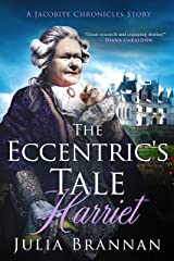 The Eccentric's Tale: Harriet (A JACOBITE CHRONICLES STORY Book 2) Kindle Edition