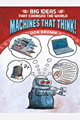 Machines That Think!: Big Ideas That Changed the World #2 Kindle Edition