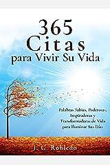 365 Citas para Vivir Su Vida: Palabras Sabias, Poderosas, Inspiradoras y Transformadoras de Vida para Iluminar Sus Días (Domine Su Mente, Transforme Su Vida) (Spanish Edition) eBook Kindle