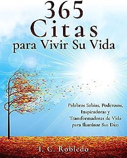 365 Citas para Vivir Su Vida: Palabras Sabias, Poderosas, Inspiradoras y Transformadoras de Vida...