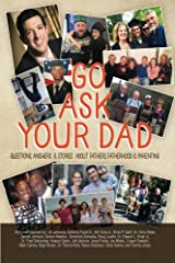 Go Ask Your Dad: Questions, Answers & Stories About Fathers, Fatherhood & Parenting Kindle Edition