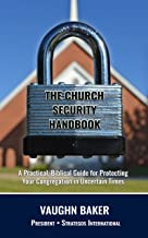 The Church Security Handbook: A Practical, Biblical Guide for Protecting Your Congregation in Uncertain Times
