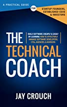 THE TECHNICAL COACH: Build Software Cheaply & Easily By Learning How To Effectively Manage Software Developers, CTOs, Agencies, & Advisors
