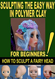 SCULPTING THE EASY WAY IN POLYMER CLAY FOR BEGINNERS 2: How to sculpt a fairy head in Polymer clay (Sculpting the easy way...