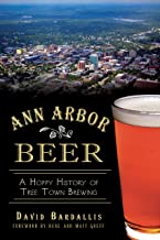 Ann Arbor Beer: A Hoppy History of Tree Town Brewing (American Palate)