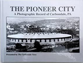 A Photographic Record of Carbondale, Pennsylvania, The Pioneer City